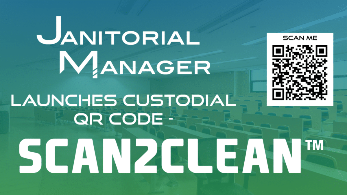 Janitorial Manager Launches Custodial QR Code – Scan2Clean™