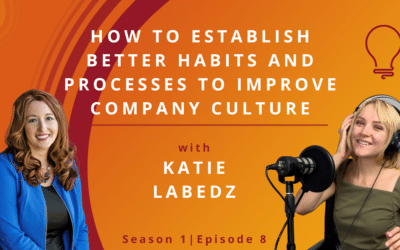 How To Establish Better Habits and Processes to Improve Company Culture
