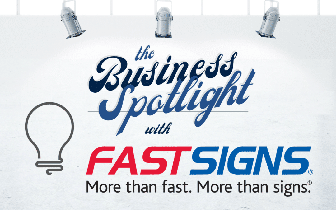 The Business Spotlight: FastSigns