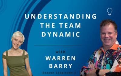 Understanding the Team Dynamic with Warren Barry
