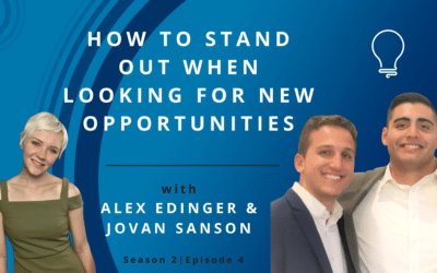 How To Stand Out When Looking For New Opportunities with Alex Edinger and Jovan Sanson