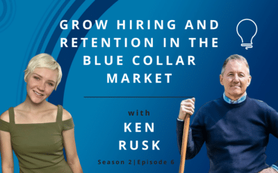 Grow Hiring and Retention in the Blue Collar Market with Ken Rusk