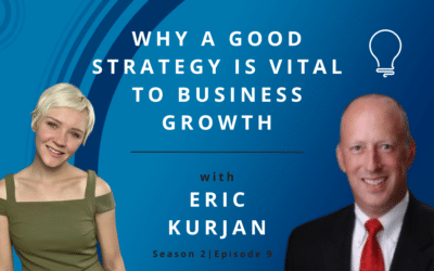 Why a Good Strategy is Vital to Business Growth with Eric Kurjan
