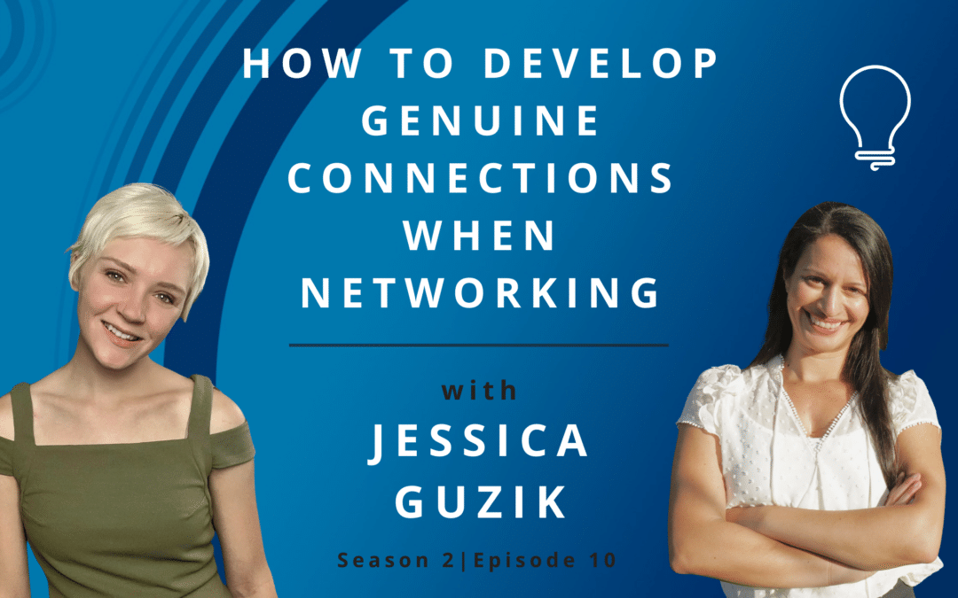 How to Develop Genuine Connections When Networking with Jessica Guzik