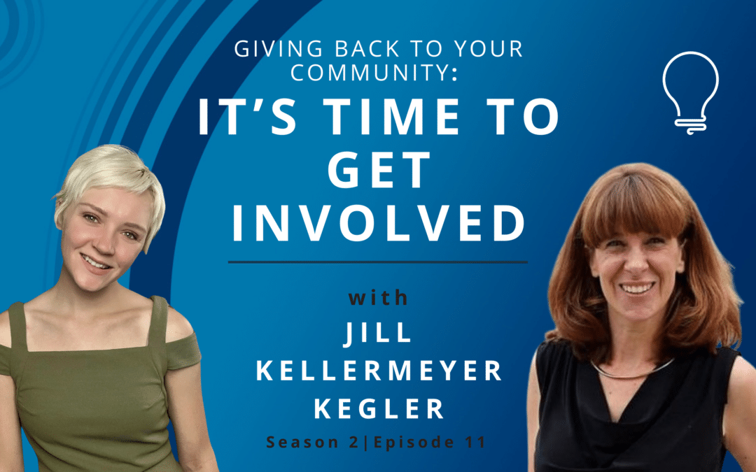 Giving Back to your Community: It's Time to Get Involved with Jill Kellermeyer Kegler