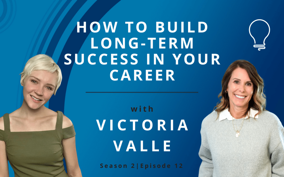 How to Build Long-term Success in Your Career with Victoria Valle